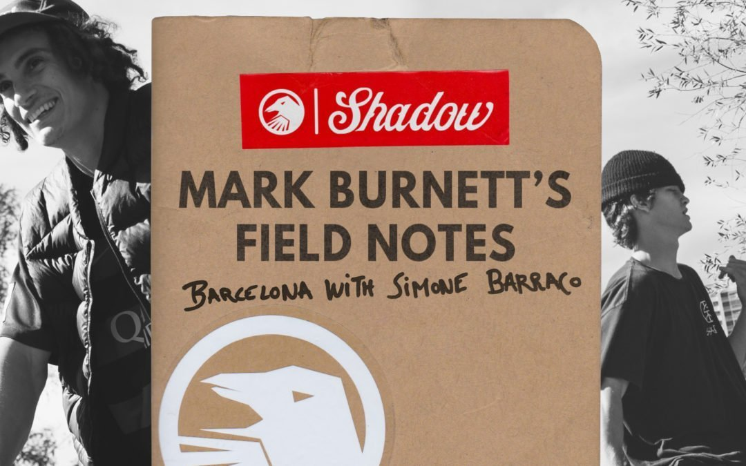 Mark Burnett's Field Notes: Barcelona with Simone Barraco