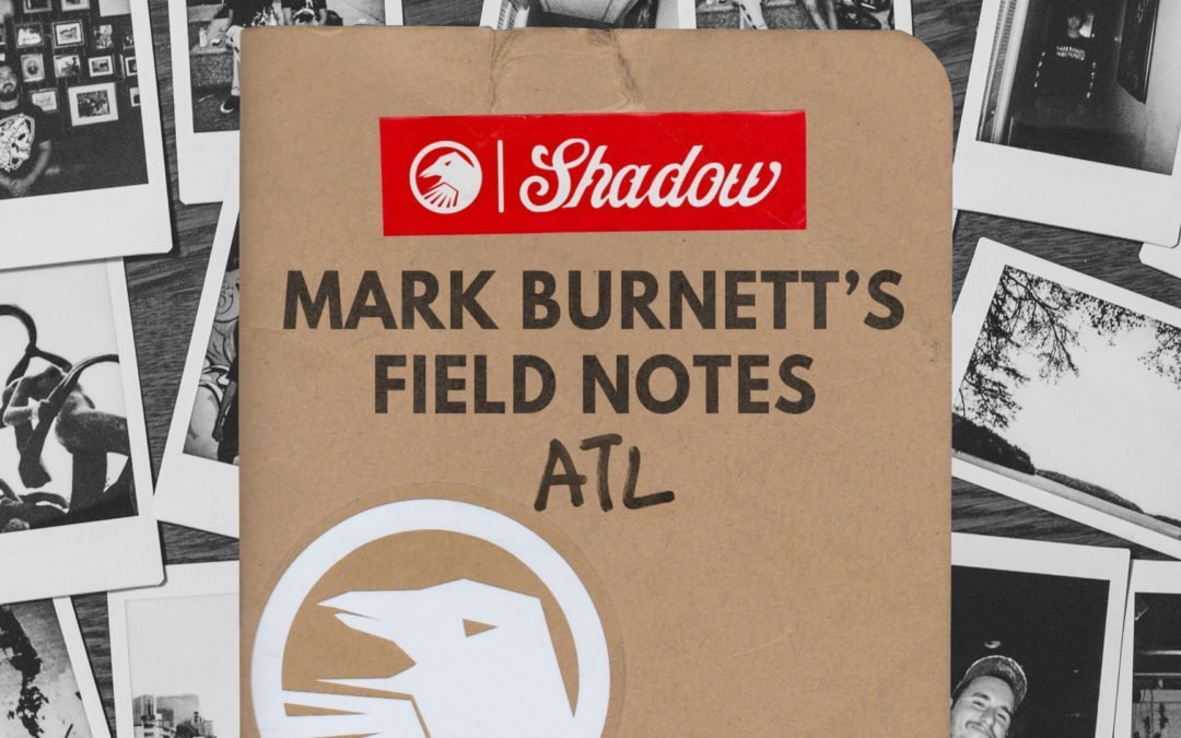 Mark Burnett's Field Notes: ATL, Georgia
