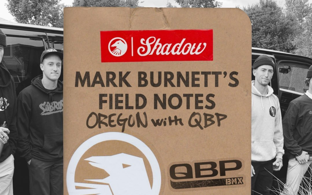 Mark Burnett's Field Notes: Oregon w/ QBP